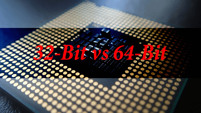 Differences between 32-Bit and 64 Bit Computers